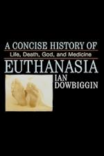 A Concise History of Euthanasia af Ian Dowbiggin