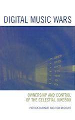 Digital Music Wars (Critical Media Studies: Institutions, Politics, and Culture)