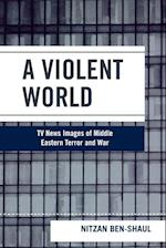A Violent World (Critical Media Studies: Institutions, Politics, and Culture)