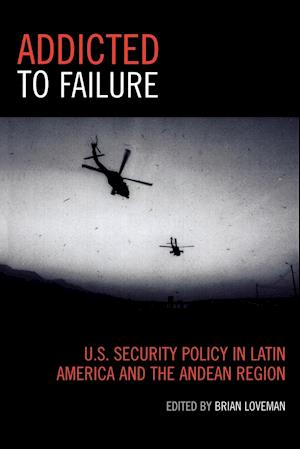 Addicted to Failure: U.S. Security Policy in Latin America and the Andean Region