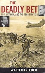 The Deadly Bet (VIETNAM. AMERICA IN THE WAR YEARS)