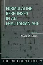 Formulating Responses in an Egalitarian Age (The Orthodox Forum Series)