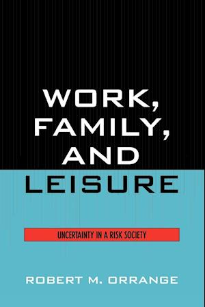 Work, Family, and Leisure: Uncertainty in a Risk Society