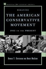 Debating the American Conservative Movement (Debating Twentieth-Century America)