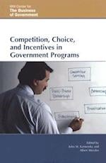 Competition, Choice, and Incentives in Government Programs (IBM Center for the Business of Government)