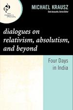 Dialogues on Relativism, Absolutism, and Beyond (New Dialogues in Philosophy)