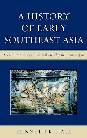 A History of Early Southeast Asia: Maritime Trade and Societal Development, 100 1500