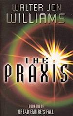 The Praxis (Dread Empire's Fall S, nr. 1)