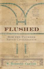 Flushed: How the Plumber Saved Civilization af W. Hodding Carter