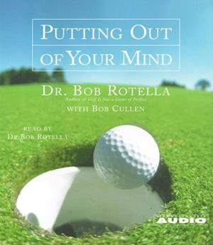 Putting Out of Your Mind af Bob Rotella Bob Cullen