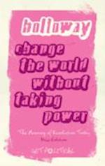 Change the World Without Taking Power (Get Political)