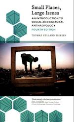 Small Places, Large Issues - Fourth Edition (Anthropology, Culture, and Society)