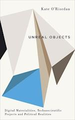 Unreal Objects (Digital Barricades Interventions in Digital Culture and Politics)