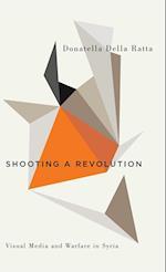 Shooting a Revolution (Digital Barricades Interventions in Digital Culture and Politics)