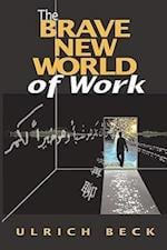 The Brave New World of Work af Ulrich Beck