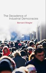 Decadence of Industrial Democracies af Bernard Stiegler, Daniel Ross