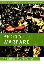 Proxy Warfare (War and Conflict in the Modern World)