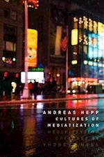 Cultures of Mediatization af Andreas Hepp
