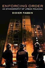 Enforcing Order - an Ethnography of Urban Policing af Didier Fassin