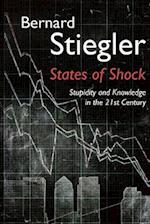 States of Shock - Stupidity and Knowledge in the  21st Century af Bernard Stiegler