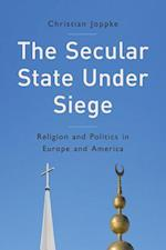 The Secular State Under Siege - Religion and      Politics in Europe and America af Christian Joppke
