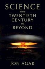 Science in the 20th Century and Beyond af Jon Agar