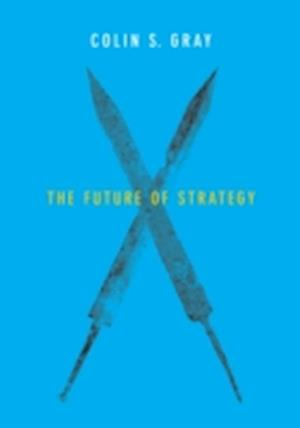 Bog, paperback The Future of Strategy af Colin Gray