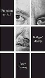 Freedom to Fail - Heidegger's Anarchy af Peter Trawny