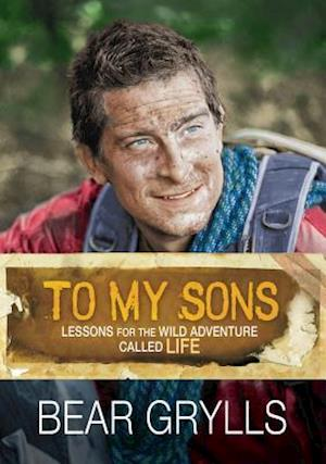 Bog hardback To My Sons af Bear Grylls