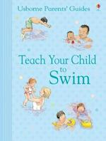 Teach Your Child to Swim (Parents' Guides S)