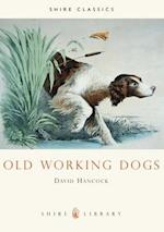 Old Working Dogs (Shire Library, nr. 123)