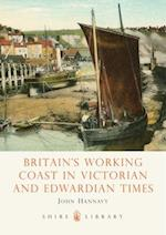Britain's Working Coast in Victorian and Edwardian Times (Shire Library, nr. 548)