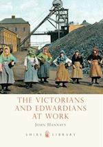 The Victorians and Edwardians at Work (Shire Library, nr. 549)
