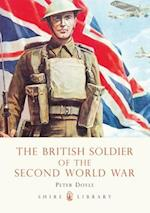 The British Soldier of the Second World War (Shire Library, nr. 569)
