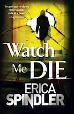 Watch Me Die af Erica Spindler