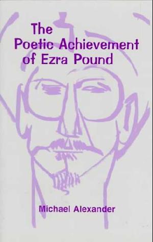 Bog paperback The Poetic Achievement of Ezra Pound af Michael Alexander