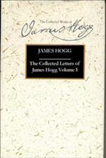 The Letters of James Hogg (Collected Works of James Hogg)