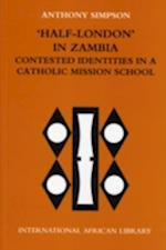 Half London in Zambia (International African Library, nr. 27)