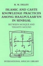 Islamic and Caste Knowledge Practices Among Haalpulaaren in Senegal (International African Library, nr. 30)