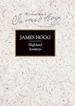 Highland Journeys (Collected Works of James Hogg)