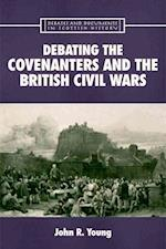 Debating the Covenanters and the British Civil Wars af John R Young, John Young
