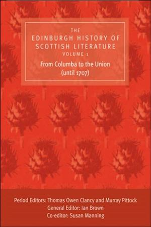 Edinburgh History of Scottish Literature: From Columba to the Union (until 1707)