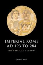 Imperial Rome AD 193 to 284: The Critical Century