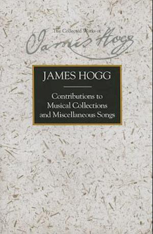 Bog hardback Contributions to Musical Collections and Miscellaneous Songs af James Hogg