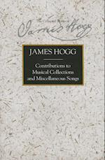Contributions to Musical Collections and Miscellaneous Songs (Collected Works of James Hogg)