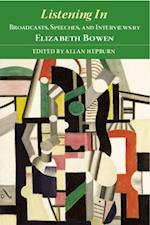 Listening In: Broadcasts, Speeches, and Interviews by Elizabeth Bowen