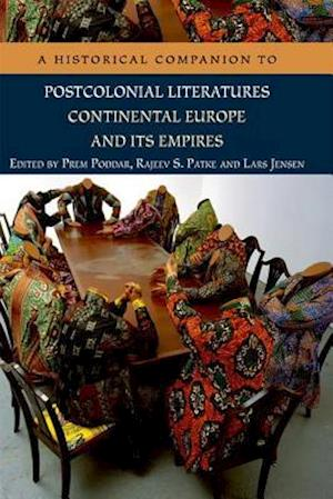 Bog paperback A Historical Companion to Postcolonial Literatures - Continental Europe and its Empires af Rajeev S Patke Charles Forsdick Prem Poddar