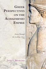 Greek Perspectives on the Achaemenid Empire af Janett Morgan