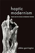 Haptic Modernism: Touch and the Tactile in Modernist Writing