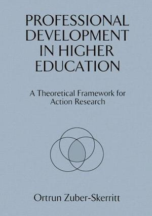 Professional Development in Higher Education: A Theoretical Framework for Action Research